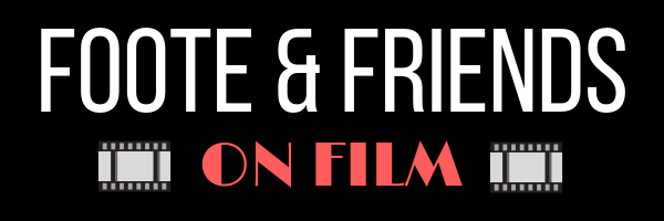 Foote & Friends On Film - Film Reviews, Lists, and Articles